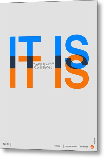 It Is What It Is Poster Metal Print