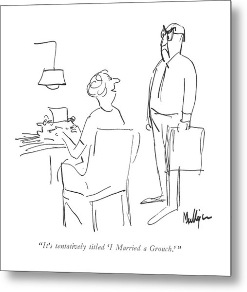 It's Tentatively Titled 'i Married A Grouch.' Metal Print