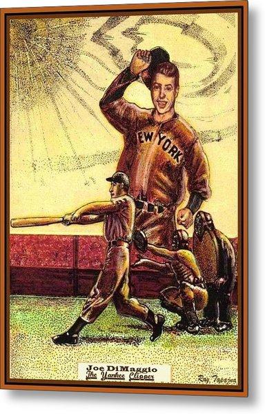 Joe Dimaggio Yankee Clipper Metal Print by Ray Tapajna