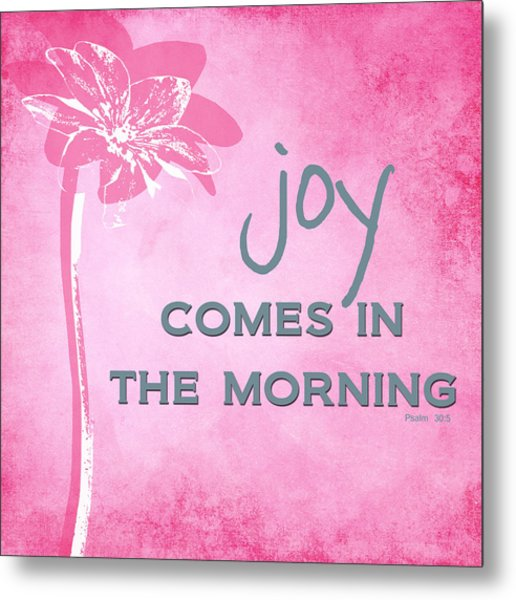 Joy Comes In The Morning Pink And White Metal Print