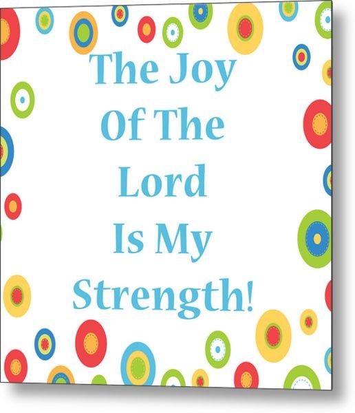 Joy Of The Lord Metal Print by Stephanie Grooms