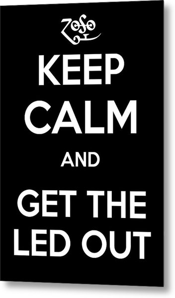 Keep Calm And Get The Led Out Metal Print