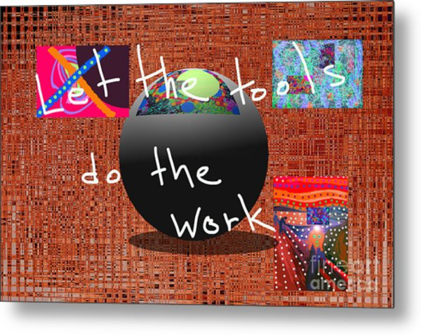 Let The Tools Do The Work Metal Print