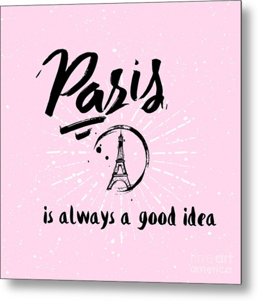 Lettering Quote Paris Is Always A Good Metal Print
