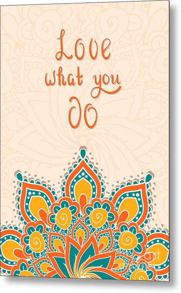 Lettering With Mandala. Love What You Metal Print