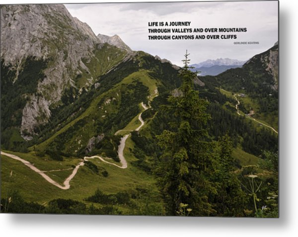 Life Is A Journey Through Valleys And Over Mountains Through Canyons And Over Cliffs Metal Print