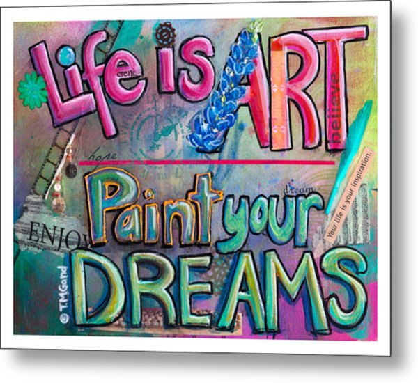 Life Is Art Paint Your Dreams Metal Print