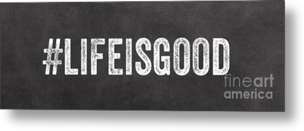 Life Is Good Metal Print