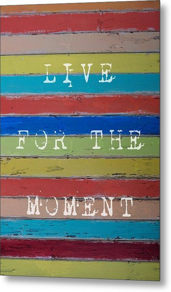 Live For The Moment Metal Print