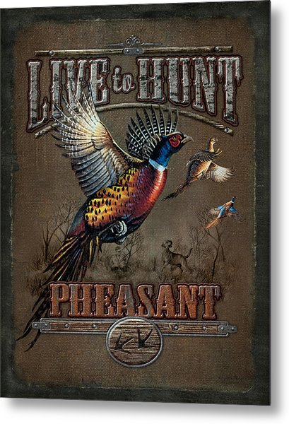 Live To Hunt Pheasants Metal Print