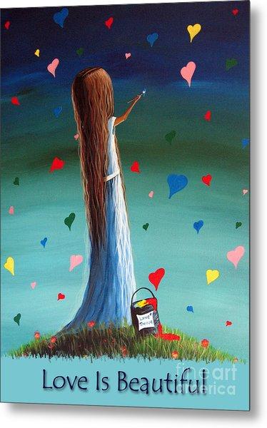 Love Is Beautiful By Shawna Erback Metal Print by Artisan Parlour