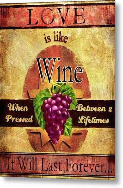 Love Is Like Wine Metal Print