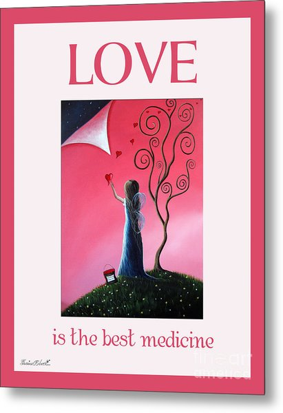 Love Is The Best Medicine By Shawna Erback Metal Print by Shawna Erback