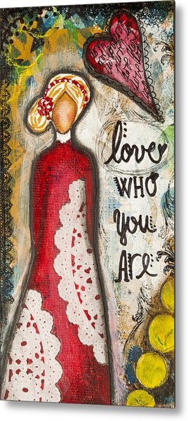 Love Who You Are Inspirational Mixed Media Folk Art Metal Print