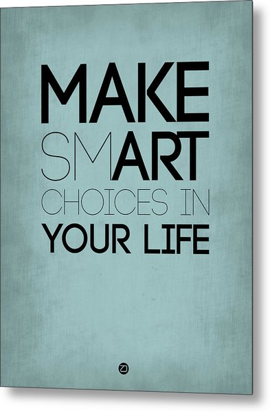Make Smart Choices In Your Life Poster 1 Metal Print