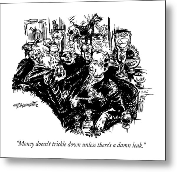 Money Doesn't Trickle Down Unless There's A Damn Metal Print