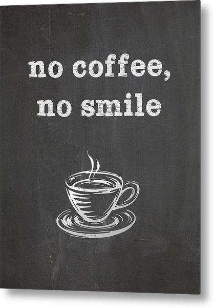 No Coffee No Smile Metal Print