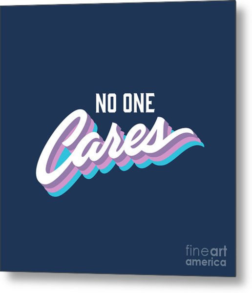 No One Cares Brush Lettered Funny Metal Print by Tortuga