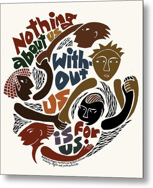 Nothing About Us Metal Print