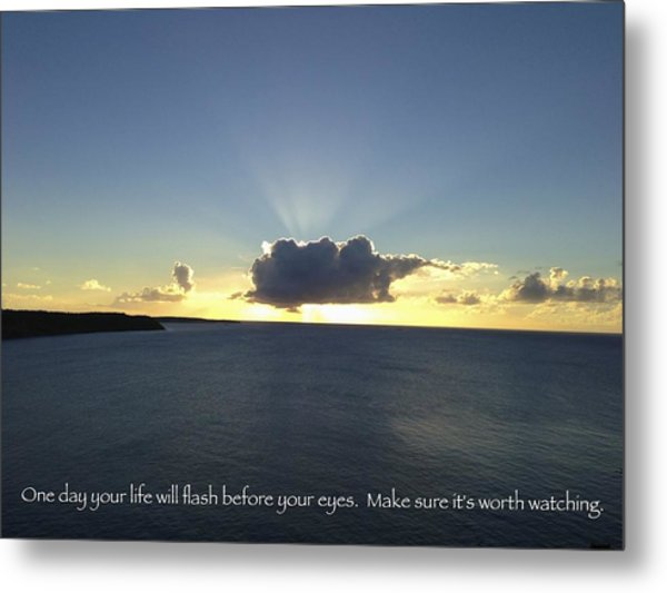 One Day Your Life Will Flash Before Your Eyes. Make Sure Its Worth Watching Metal Print by Jennifer Lamanca Kaufman