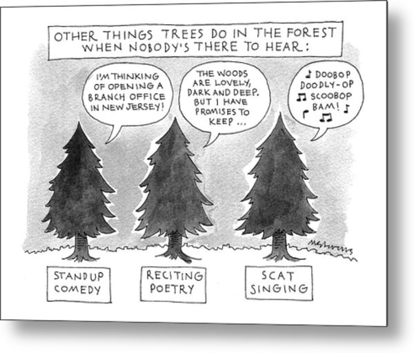 Other Things Trees Do In The Forest When Nobody's Metal Print