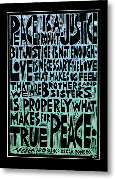 Peace Is A Product Of Justice Metal Print by Ricardo Levins Morales