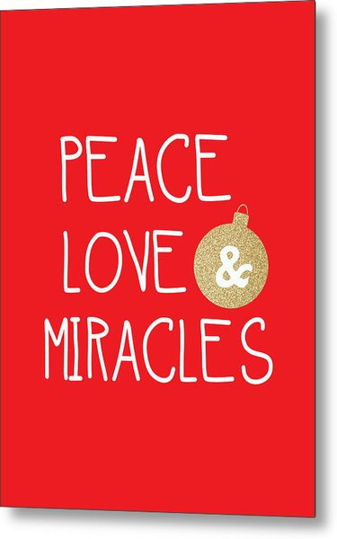 Peace Love And Miracles With Christmas Ornament Metal Print