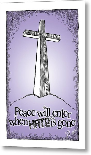 Peace Will Enter When Hate Is Gone Metal Print