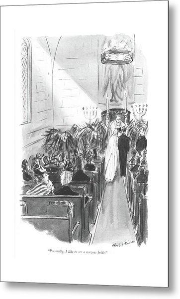 Personally, I Like To See A Nervous Bride Metal Print by Helen E. Hokinson