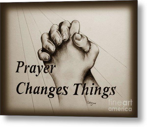 Prayer Changes Things 2 Metal Print