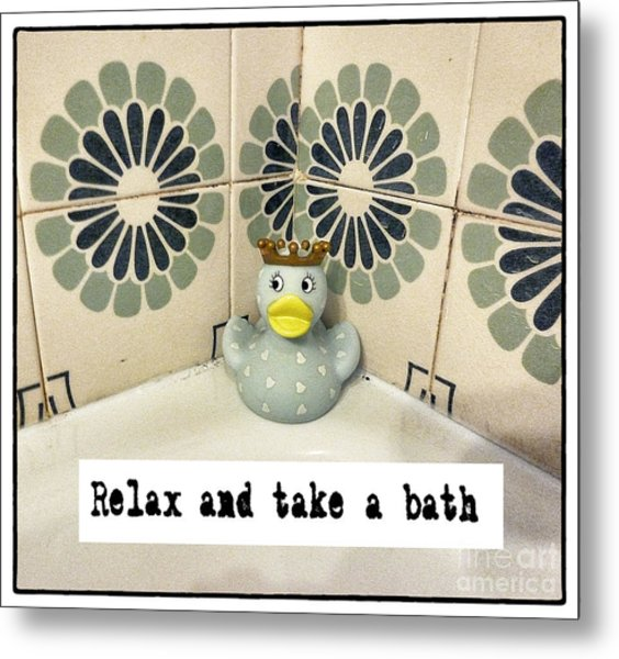 Relax And Take A Bath Metal Print by Angela Bruno