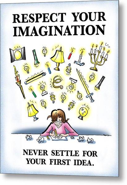 Respect Your Imagination Metal Print