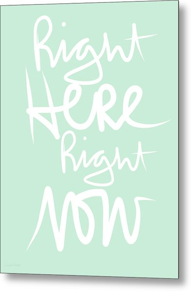 Right Here Right Now Metal Print