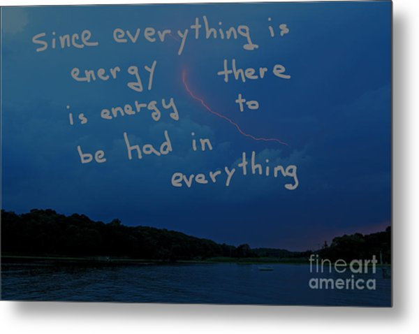 Since Energy Is Everything There Is Energy To Be Had In Everything Metal Print