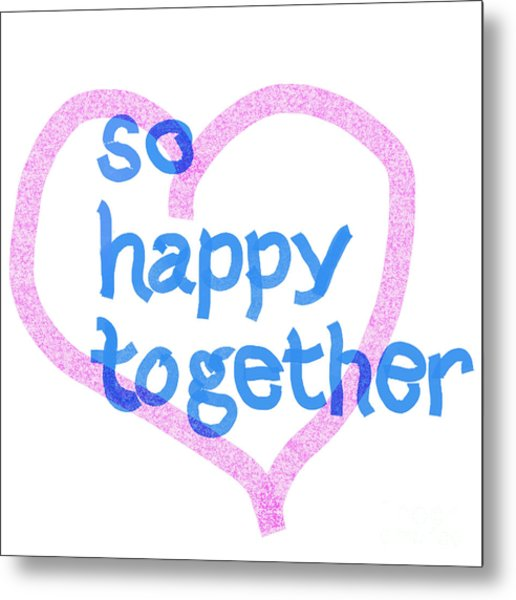 So Happy Together Metal Print