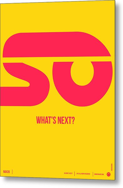 So What's Next Poster Metal Print