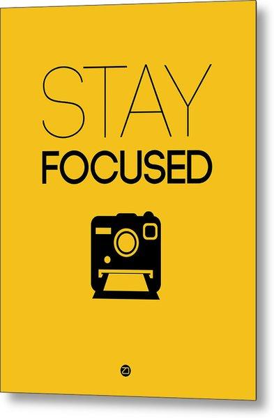 Stay Focused Poster 2 Metal Print