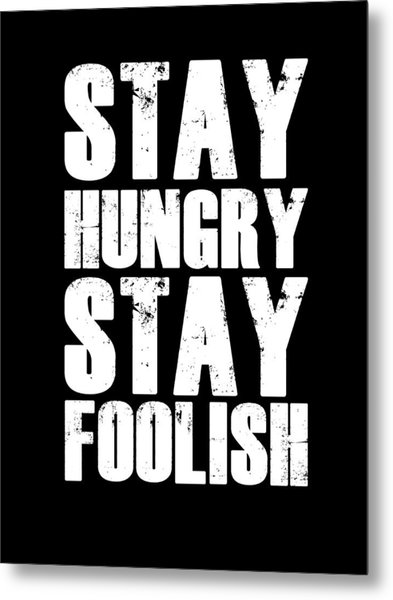 Stay Hungry Stay Foolish Poster Black Metal Print