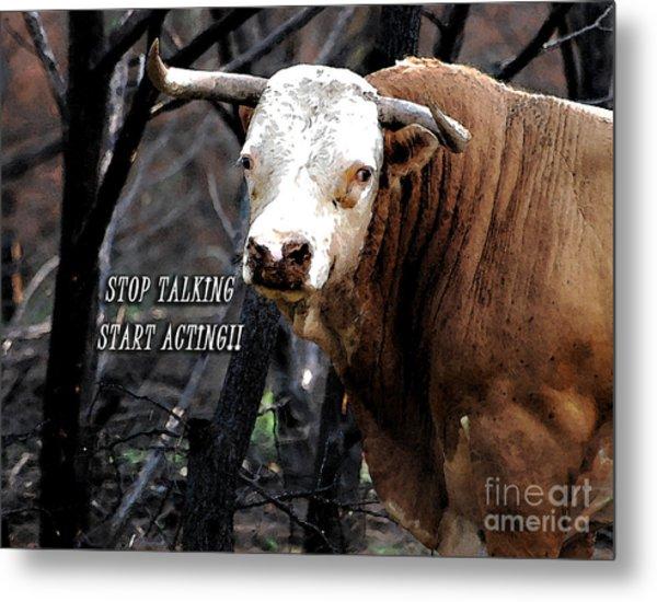 Stop Talking Metal Print