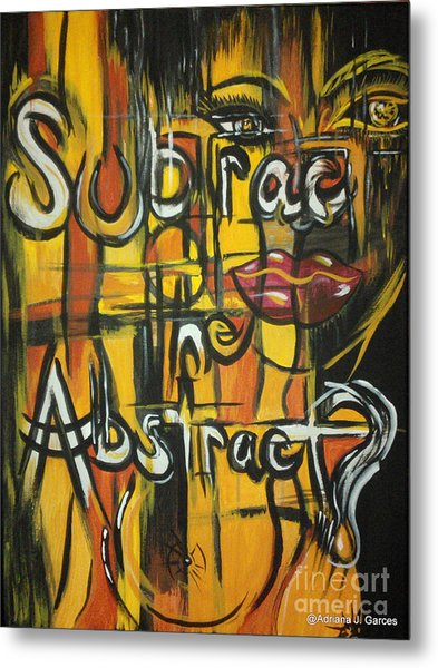 Subtract The Abstract? Metal Print by Adriana Garces