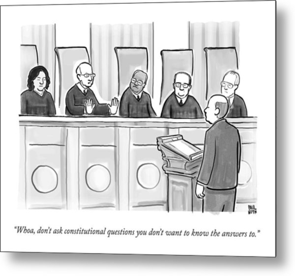 Supreme Court Justices Say To A Man Approaching Metal Print