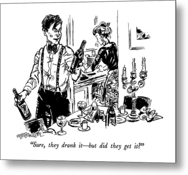 Sure, They Drank It - But Did They Get It? Metal Print