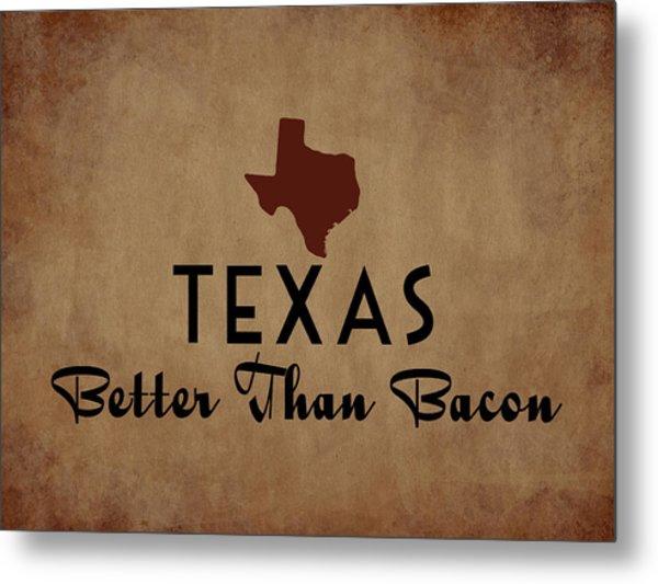 Texas Better Than Bacon Metal Print by Flo Karp