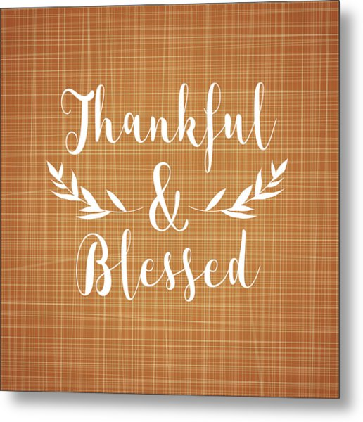 Thankful And Blessed Metal Print