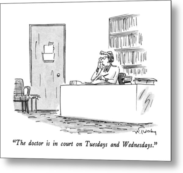 The Doctor Is In Court On Tuesdays And Wednesdays Metal Print