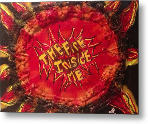The Fire Inside Me Metal Print