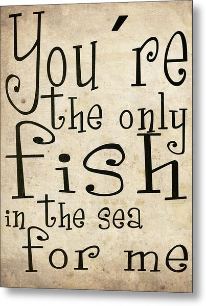 The Only Fish In The Sea For Me Metal Print