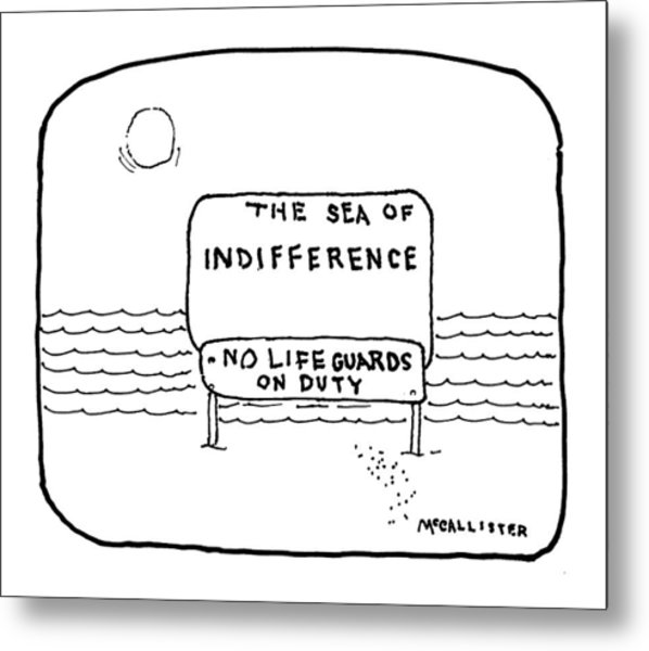The Sea Of Indifference No Lifeguards On Duty Metal Print
