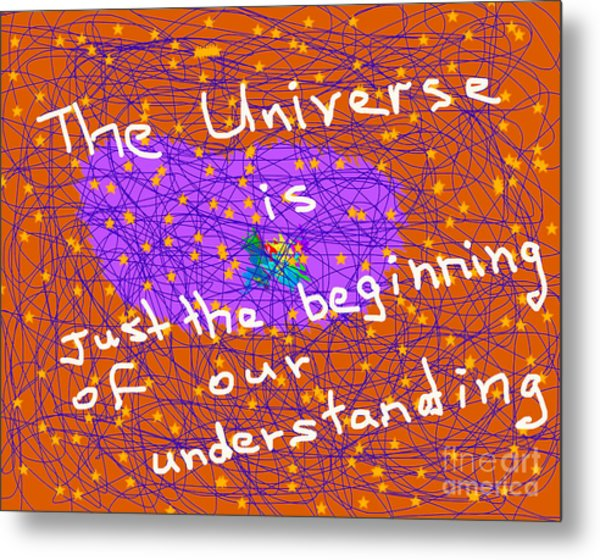 The Universe Is Just The Beginning Of Our Understanding Metal Print