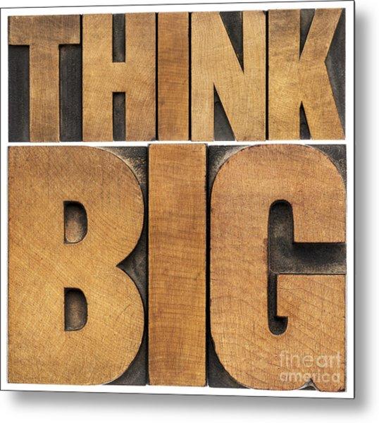 Think Big In Wood Type Metal Print